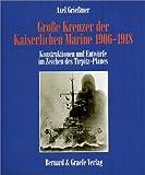 Grosse Kreuzer der Kaiserlichen Marine 1906-1918: Konstruktionen und Entwürfe im Zeichen des Tirpitz-Planes
