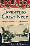 Inventing Great Neck, Judith S. Goldstein, 081353884X