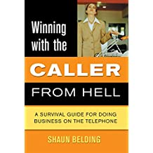 Winning with the Caller from Hell: A Survival Guide for Doing Business on the Telephone (Winning with the ... from Hell Series)
