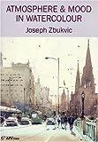 Atmosphere & Mood in Watercolour - Joseph Zbukvic