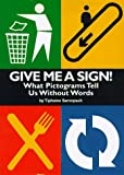 img - for Give Me a Sign!: What Pictograms Tell Us Without Words book / textbook / text book