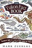 Yukon Fact Book, Mark Zuehlke, 1551107163