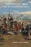 Historia Militar de la Reconquista. Tomo I: De la Invasión al Califato de Córdoba (Volume 1) (Spanish Edition)