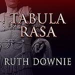 Tabula Rasa: Roman Empire Series, Book 6   Ruth Downie