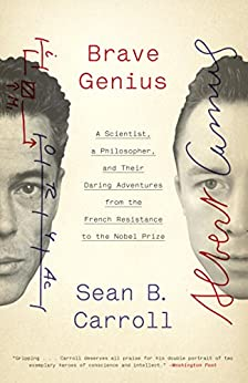 Brave Genius: A Scientist, a Philosopher, and Their Daring Adventures from the French Resistance to the Nobel Prize by [Carroll, Sean B.]
