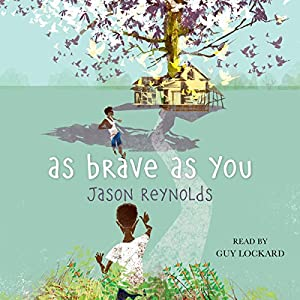 As Brave as You Audiobook by Jason Reynolds Narrated by Guy Lockard