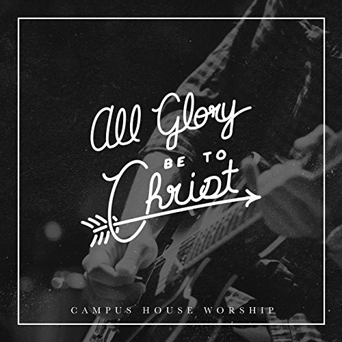 Worship House (All Glory Be to Christ)