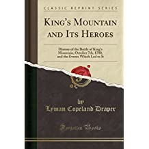 King's Mountain and Its Heroes: History of the Battle of King's Mountain, October 7th, 1780, and the Events Which Led to It (Classic Reprint)