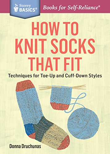 (How to Knit Socks That Fit: Techniques for Toe-Up and Cuff-Down Styles. A Storey BASICS® Title)