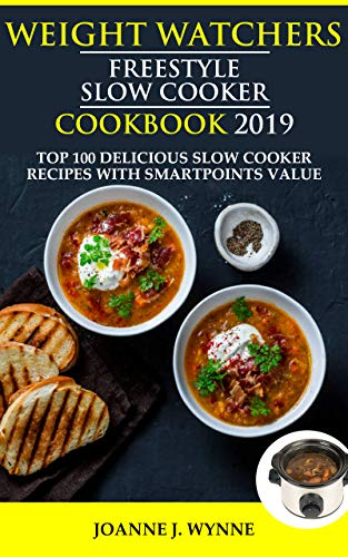 Weight Wаtсhеrѕ Frееѕtуlе Slоw Cooker Cookbook 2019 : Top 100 Dеliсiоuѕ Slow Cooker Rесiреs With SmartPoints Value by Joanne J. Wynne