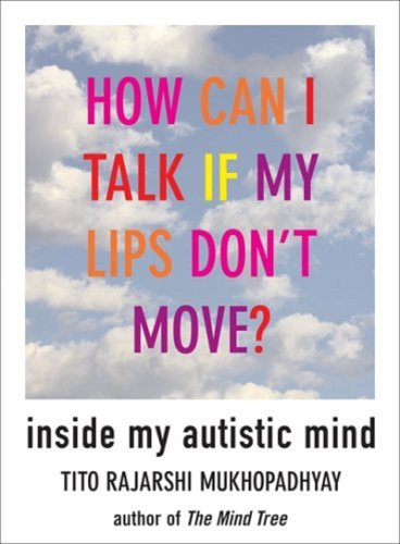 How Can I Talk If My Lips Don't Move: Inside My Autistic Mind (Arcades I)