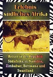 Erlebnis Südliches Afrika: Reisen in der Republik Südafrika, in Namibia, Zimbabwe, Botswana und Swaziland