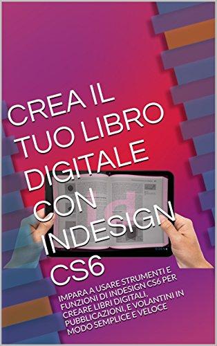 CREA IL TUO LIBRO DIGITALE CON ADOBE INDESIGN CS6: IMPARA A USARE STRUMENTI E FUNZIONI DI INDESIGN CS6 PER CREARE LIBRI DIGITALI, PUBBLICAZIONI, E VOLANTINI IN MODO SEMPLICE E VELOCE (Italian Edition) (Modo Software compare prices)