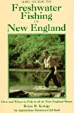 AMC Guide to Freshwater Fishing in New England: How and Where to Fish in All Six New England States