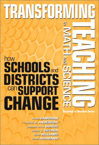 Transforming Teaching in Math and Science: How Schools and Districts Can Support Change (Sociology of Education Series (New York, N.Y.).)