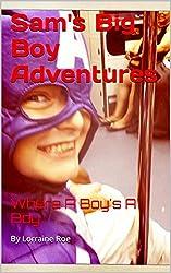 Sam's Big Boy Adventures: Where A Boy's A Boy