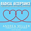 Radical Acceptance: The Secret to Happy, Lasting Love Audiobook by Andrea Miller Narrated by Andrea Miller