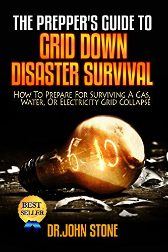 Grid Down: How To Prepare For Surviving A Gas, Water, Or Electricity Grid Collapse (EMP Survival, Emergency Preparedness, Off The Grid, SHTF Stockpile, ... Camping, SHTF Books, SHTF Preparedness) by [Stone, Dr John]