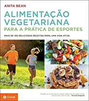 Alimentação vegetariana para a prática de esportes: Mais de 100 deliciosas receitas para uma vida ativa