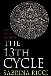 The 13th Cycle: A novella of the Maya Calendar and the 2012 end of the world by Sabrina Ricci (2012-12-13)