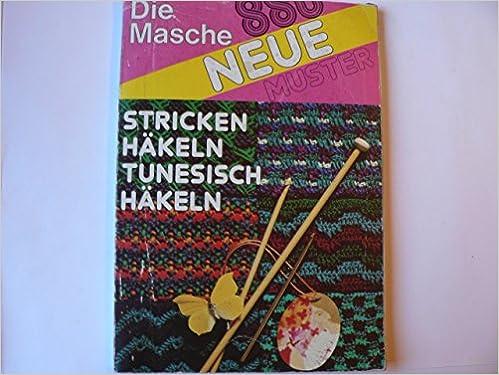Die Masche. 880 Muster. Häkeln - stricken. Tunesisch häkeln.: Amazon ...