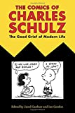img - for The Comics of Charles Schulz: The Good Grief of Modern Life (Critical Approaches to Comics Artists Series) book / textbook / text book