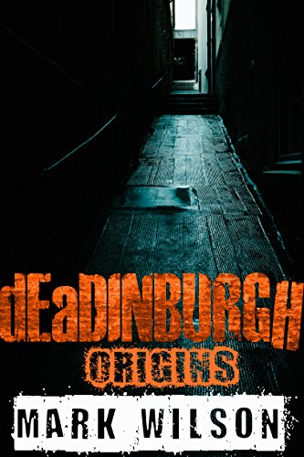 dEaDINBURGH: Origins (Din Eidyn Corpus Book 3)