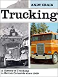 Trucking : A History of Trucking in BC Since 1900, Craig, Andy, 0919654886