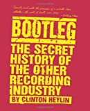 Bootleg: The Secret History of the Other Recording Industry Paperback – June 15, 1996