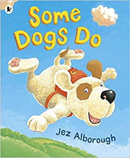 Some Are Books And Some Are Dogs This >> Some Dogs Do Jez Alborough 9781844284573 Amazon Com Books