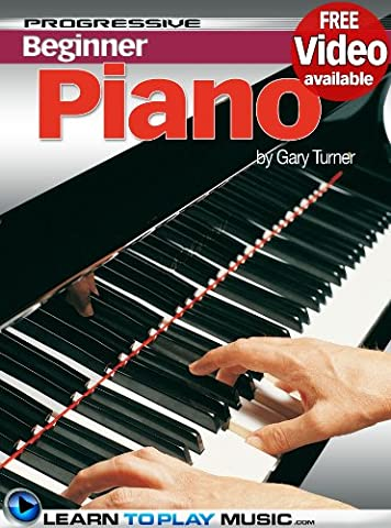Piano Lessons for Beginners: Teach Yourself How to Play Piano (Free Video Available) (Progressive (Piano Sheet Music Easy Adult)
