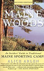 In the Maine Woods: The Insider's Guide to Traditional Maine Sporting Camps (Revised and Expanded)