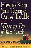 How to Keep Your Teenager Out of Trouble and What to Do if You Can't, Neil I. Bernstein, 0761115706