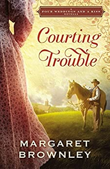 Courting Trouble: A Four Weddings and A Kiss Novella by [Brownley, Margaret]