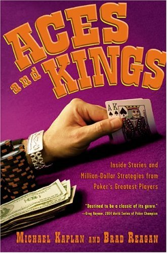 Aces and Kings: Inside Stories and Million-Dollar Strategies from Poker's Greatest Players -