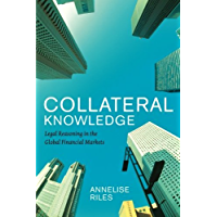 Collateral Knowledge: Legal Reasoning in the Global Financial Markets (Chicago Series in Law and Society)