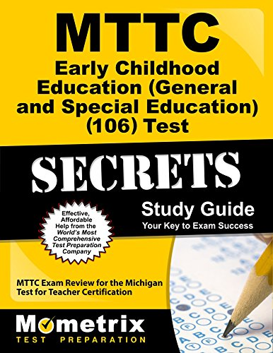 MTTC Early Childhood Education (General and Special Education) (106) Test Secrets Study Guide: MTTC Exam Review for the Michigan Test for Teacher Certification (Secrets (Mometrix))