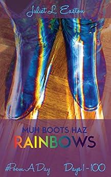 Muh Boots Haz Rainbows: #PoemADay   Days 1 - 100 by [Easton, Juliet L.]