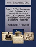 Robert S. Van Rensselaer et Al. , Petitioners, V. General Motors Corp. etc. U. S. Supreme Court Transcript of Record with Supporting Pleadings, Aloysius F. Power, 1270472224
