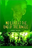 No Light at the End of the Jungle, Jerry Wood, 141071330X