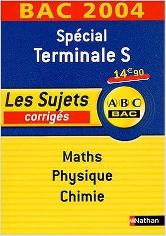 Livres Spécial Terminale S Maths-Physique-Chimie : Les sujets corrigés, Bac 2004 epub pdf