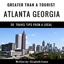Greater Than a Tourist: Atlanta, Georgia: 50 Travel Tips from a Local Audiobook by Elizabeth Evans, Greater Than a Tourist Narrated by Stephanie Quinn