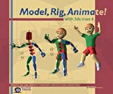 Model, Rig, Animate! with 3ds Max 6 9780970683083