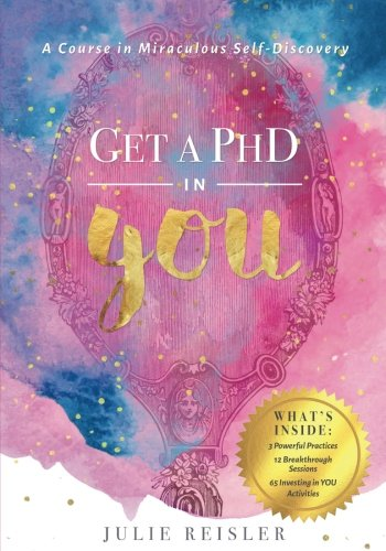 Get a PhD in YOU: A Course in Miraculous Self-Discovery [Julie Reisler] (Tapa Blanda)