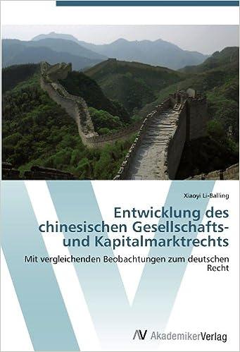 Entwicklung des chinesischen Gesellschafts- und Kapitalmarktrechts: Mit vergleichenden Beobachtungen zum deutschen Recht (German Edition)