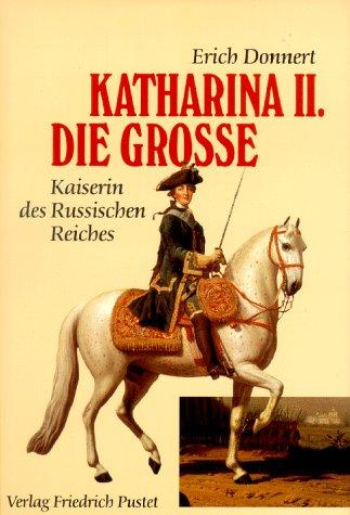 Katharina II. die Grosse 1729-1796: Kaiserin des Russischen Reiches