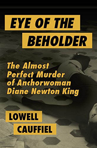Eye of the Beholder: The Almost Perfect Murder of Anchorwoman Diane Newton King cover