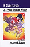 12 Secrets for Successful Hispanic Women : First Book in the Business and Entrepreneur Series, Zapata, Sharon, 0974389803