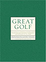 Great Golf: 150 Years of Essential Instruction from the Best Players, Teachers, and Writers of All Time