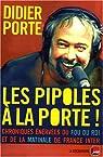 Les pipoles à la porte : Chroniques énervées du Fou du roi et de la matinale de France Inter par Porte